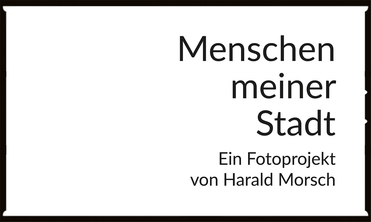 menschen-meiner-stadt.de - Ein Projekt von Harald Morsch